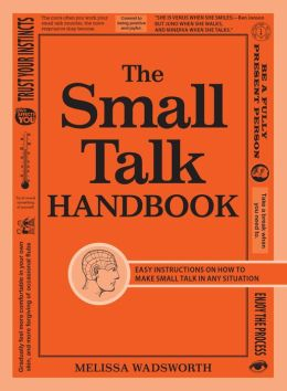 The Small Talk Handbook: Easy Instructions on How to Make Small Talk in Any Situation