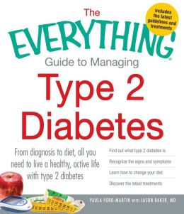 The Everything Guide to Managing Type 2 Diabetes: From Diagnosis to Diet, All You Need to Live a Healthy, Active Life with Type 2 Diabetes - Find Out What Type 2 Diabetes Is, Recognize the Signs and Symptoms, Learn How to Change Your Diet and Discover the