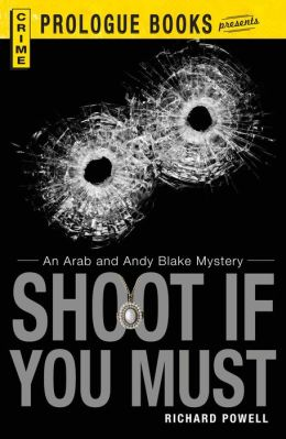 Shoot If You Must: An Arab and Andy Blake Mystery