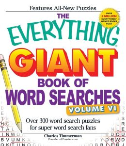 The Everything Giant Book of Word Searches, Volume VI: Over 300 Word Search Puzzles for Super Word Search Fans
