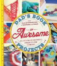 Book Cover Image. Title: Dad's Book of Awesome Projects:  From Stilts and Super-Hero Capes to Tinker Boxes and Seesaws, 25+ Fun Do-It-Yourself Projects for Families, Author: Mike Adamick