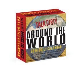 Talk Dirty Around the World 2014 Daily Calendar: 365 Days of Curses, Slang Words, and Street Lingo You Need to Get Around the World