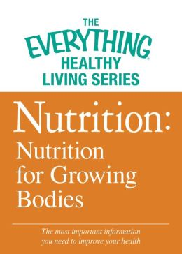 Nutrition: Nutrition for Growing Bodies: The most important information you need to improve your health