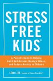 Book Cover Image. Title: Stress Free Kids:  A Parent's Guide to Helping Build Self-Esteem, Manage Stress, and Reduce Anxiety in Children, Author: Lori Lite