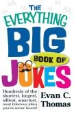 Book Cover Image. Title: The Everything Big Book Of Jokes:  Hundreds of the Shortest, Longest, Silliest, Smartest, Most Hilarious Jokes You've Never Heard!, Author: Evan Thomas