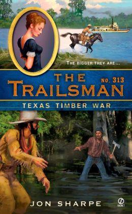 Texas Timber War (Trailsman Series #313)