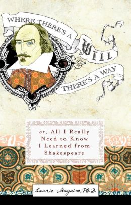 Where There's A Will There's A Way: Or, All I Really Need to Know I Learned from Shakespeare