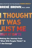 "Book Cover Image. Title: I Thought It Was Just Me (but it isn't):  Making the Journey from ""What Will People Think?"" to ""I Am Enough"", Author: Brene Brown"