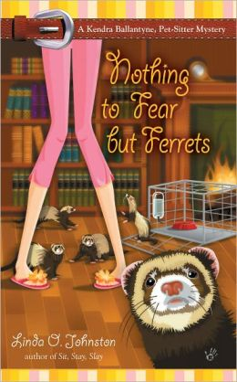 Nothing to Fear but Ferrets (Kendra Ballantine, Pet-Sitter Series #2)
