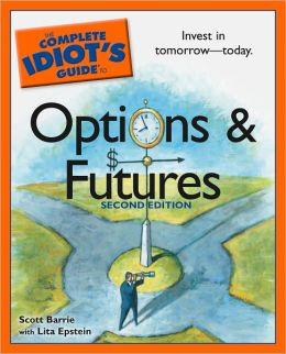 The Complete Idiot's Guide to Options And Futures, 2nd Edition