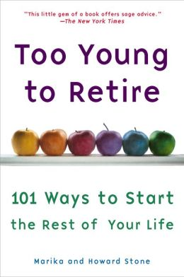 Too Young to Retire: An Off-The Road Map to the Rest of Your Life