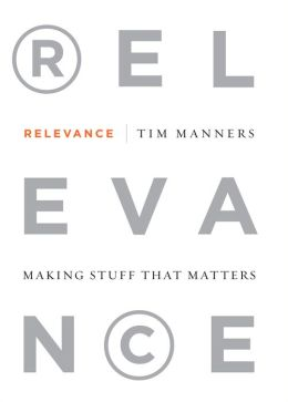 Relevance: Making Stuff That Matters