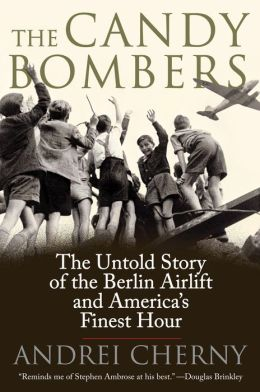 The Candy Bombers: The Untold Story of the Berlin Aircraft and America's Finest Hour