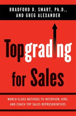Topgrading for Sales: World-Class Methods to Interview, Hire, and Coach Top SalesRepresentatives
