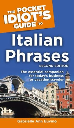 The Pocket Idiot's Guide to Italian Phrases, 2nd Edition