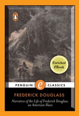 Narrative of the Life of Frederick Douglass, An American Slave: A Penguin Enriched eBook Classic