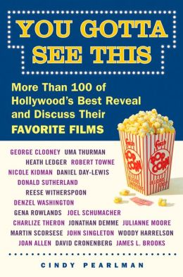 You Gotta See This: More Than 100 of Hollywood's Best Reveal and Discuss Their Favorite Films