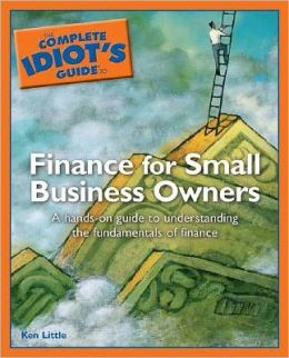 The Complete Idiot's Guide to Finance For Small Business