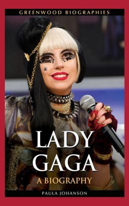 Lady Gaga: A Biography