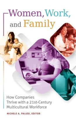 Women, Work, and Family: How Companies Thrive with a 21st-Century Multicultural Workforce