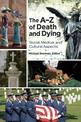 The A-Z of Death and Dying: Social, Medical, and Cultural Aspects