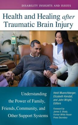 Health and Healing after Traumatic Brain Injury: Understanding the Power of Family, Friends, Community, and Other Support Systems
