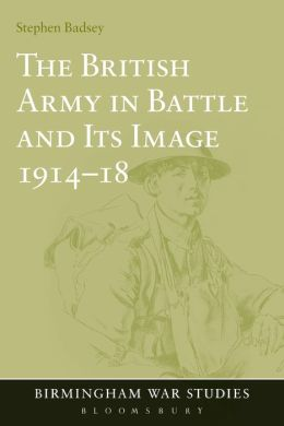 The British Army in Battle and Its Image 1914-18