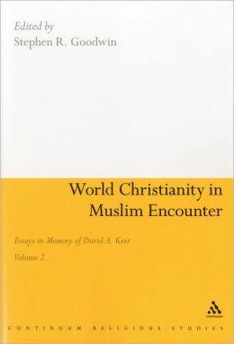 World Christianity in Muslim Encounter: Essays in Memory of David A. Kerr
