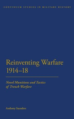 Reinventing Warfare 1914-18: Novel Munitions and Tactics of Trench Warfare
