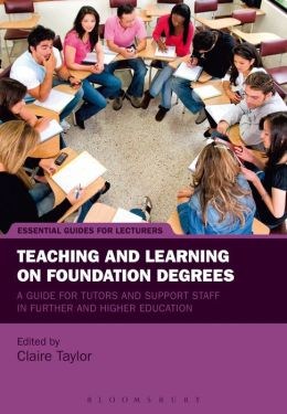 Teaching and Learning on Foundation Degrees: A Guide for Tutors and Support Staff in Further and Higher Education