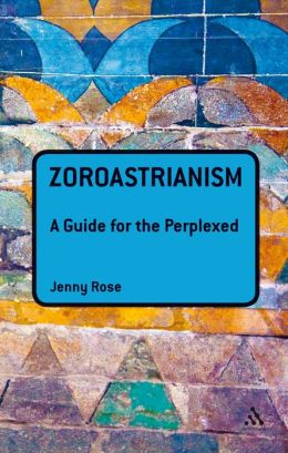 Zoroastrianism: A Guide for the Perplexed