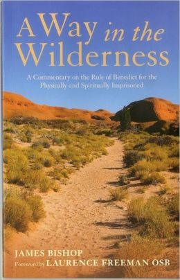 Way in the Wilderness: A Commentary on the Rule of Benedict For The Physically And Spiritually Imprisoned