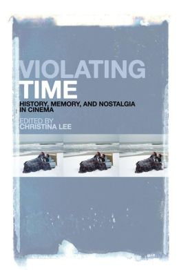 Violating Time: History, Memory, and Nostalgia in Cinema