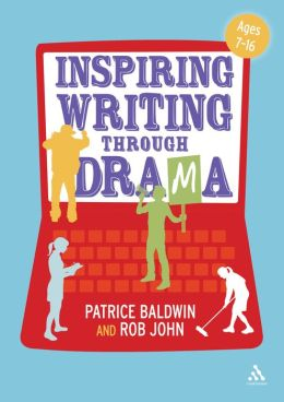 Inspiring Writing through Drama: Creative Approaches to Teaching Ages 7-16
