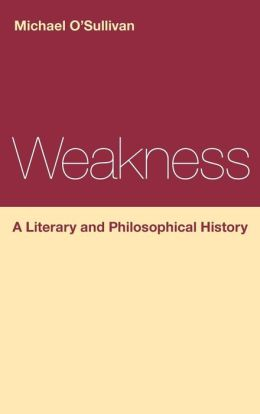 Weakness: A Literary and Philosophical History