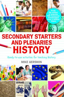Secondary Starters and Plenaries: History: Ready-to-use activities for teaching history