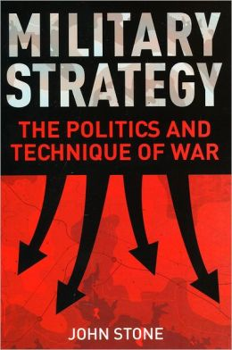 Military Strategy: The Politics and Technique of War
