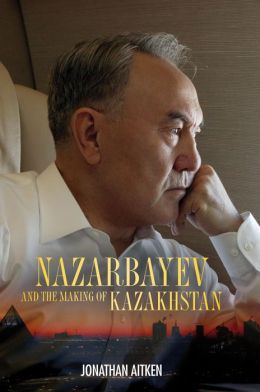 Nazarbayev and the Making of Kazakhstan: From Communism to Capitalism