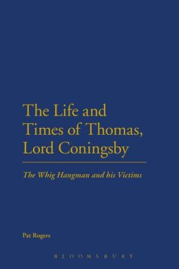 The Life and Times of Thomas, Lord Coningsby: The Whig Hangman and his Victims