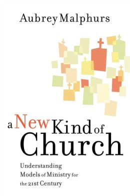 New Kind of Church, A: Understanding Models of Ministry for the 21st Century