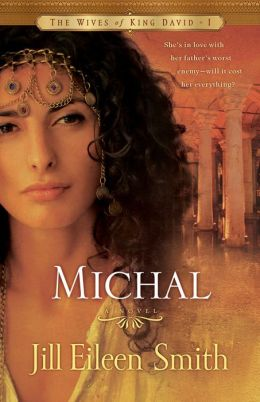 Michal (The Wives of King David Book #1): A Novel