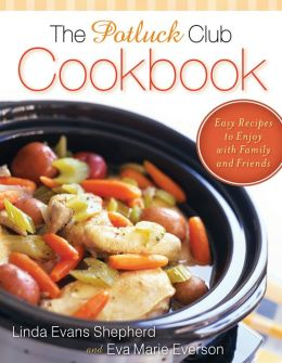 The Potluck Club Cookbook: Easy Recipes to Enjoy with Family and Friends