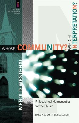 Whose Community? Which Interpretation? (The Church and Postmodern Culture): Philosophical Hermeneutics for the Church
