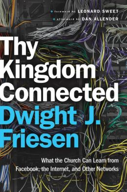 Thy Kingdom Connected (: What the Church Can Learn from Facebook, the Internet, and Other Networks