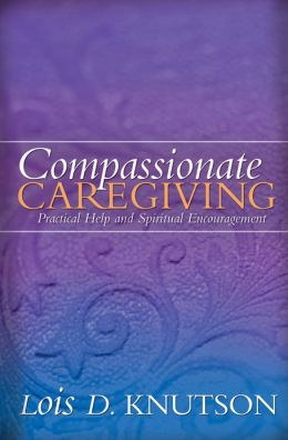 Compassionate Caregiving: Practical Help and Spiritual Encouragement