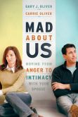 Mad About Us: Moving from Anger to Intimacy with Your Spouse