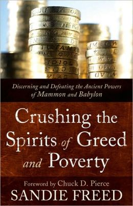 Crushing the Spirits of Greed and Poverty: Discerning and Defeating the Ancient Powers of Mammon and Babylon