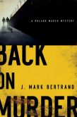 Book Cover Image. Title: Back on Murder (Roland March Series #1), Author: J. Mark Bertrand