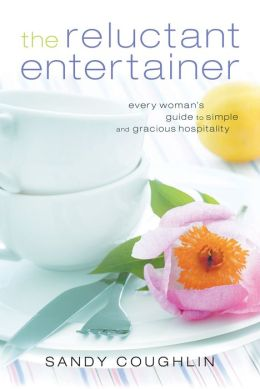 The Reluctant Entertainer: Every Woman's Guide to Simple and Gracious Hospitality