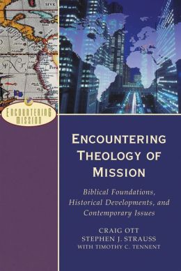 Encountering Theology of Mission (Encountering Mission): Biblical Foundations, Historical Developments, and Contemporary Issues